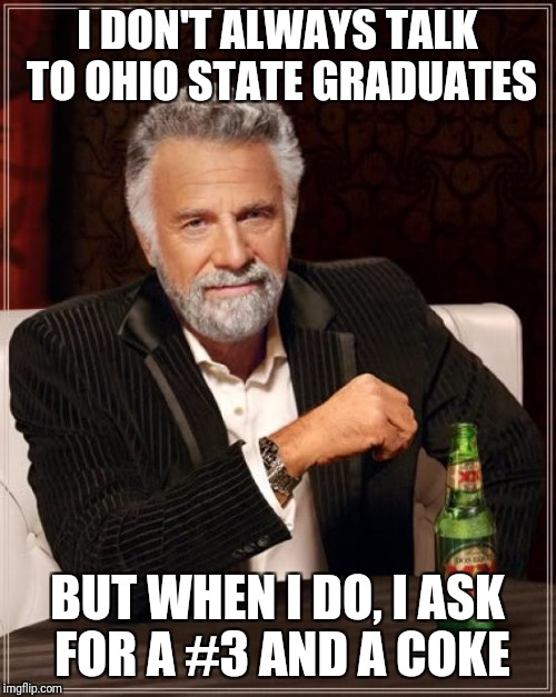 I DON'T ALWAYS TALK TO OHIO STATE GRADUATES BUT WHEN I DO, I ASK FOR A #3 AND A COKE | image tagged in ohio state buckeyes | made w/ Imgflip meme maker