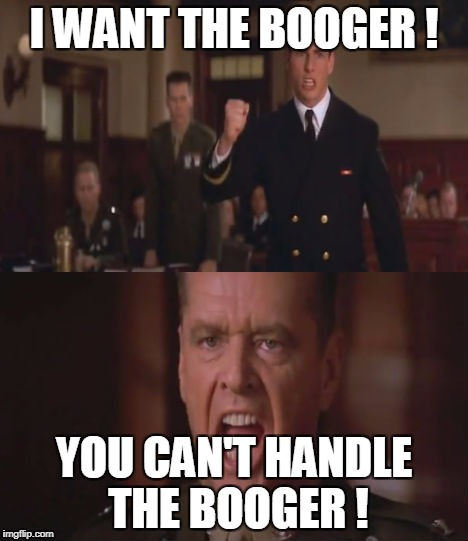 I WANT THE BOOGER ! YOU CAN'T HANDLE THE BOOGER ! | made w/ Imgflip meme maker