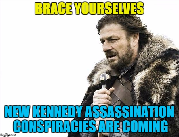All the remaining files are due to be released on Thursday | BRACE YOURSELVES NEW KENNEDY ASSASSINATION CONSPIRACIES ARE COMING | image tagged in memes,brace yourselves x is coming,john f kennedy,conspiracy theories,kennedy assassination | made w/ Imgflip meme maker