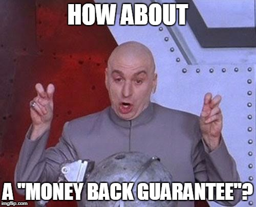 "Dr Evil Laser Meme | HOW ABOUT A ""MONEY BACK GUARANTEE""? 
