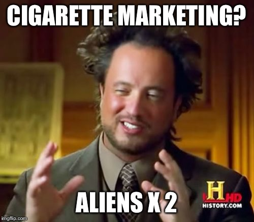 Ancient Aliens Meme | CIGARETTE MARKETING? ALIENS X 2 | image tagged in memes,ancient aliens | made w/ Imgflip meme maker