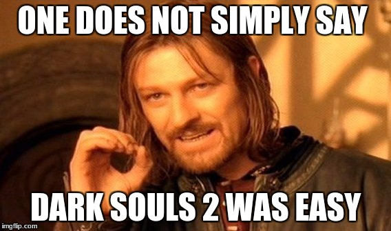 One Does Not Simply Meme | ONE DOES NOT SIMPLY SAY DARK SOULS 2 WAS EASY | image tagged in memes,one does not simply | made w/ Imgflip meme maker