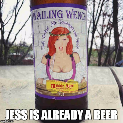 JESS IS ALREADY A BEER | made w/ Imgflip meme maker