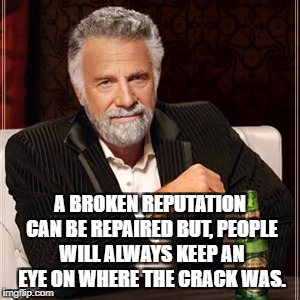 I don't always say happy birthday..but when I do it's  to my nie | A BROKEN REPUTATION CAN BE REPAIRED BUT, PEOPLE WILL ALWAYS KEEP AN EYE ON WHERE THE CRACK WAS. | image tagged in sayings,funny,funny memes,memes | made w/ Imgflip meme maker