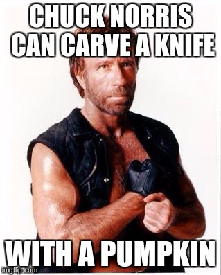 Chuck Norris Halloween | CHUCK NORRIS CAN CARVE A KNIFE WITH A PUMPKIN | image tagged in memes,chuck norris flex,chuck norris,halloween | made w/ Imgflip meme maker