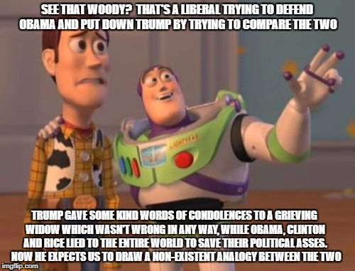 X, X Everywhere Meme | SEE THAT WOODY?  THAT'S A LIBERAL TRYING TO DEFEND OBAMA AND PUT DOWN TRUMP BY TRYING TO COMPARE THE TWO TRUMP GAVE SOME KIND WORDS OF CONDO | image tagged in memes,x,x everywhere,x x everywhere | made w/ Imgflip meme maker