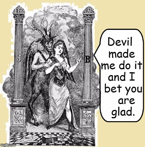 There's Always an Excuse for a Good Time | Devil made me do it and I  bet you    are  glad. | image tagged in vince vance,baphomet,demon,boaz and jachin,a good time was had by all,sexy vintage dress | made w/ Imgflip meme maker
