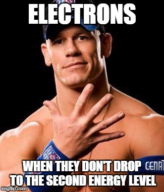 JOHN CENA | ELECTRONS WHEN THEY DON'T DROP TO THE SECOND ENERGY LEVEL | image tagged in john cena | made w/ Imgflip meme maker