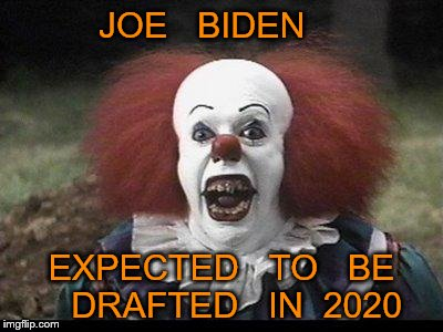 Scary Clown | JOE   BIDEN EXPECTED   TO   BE   DRAFTED   IN  2020 | image tagged in scary clown | made w/ Imgflip meme maker
