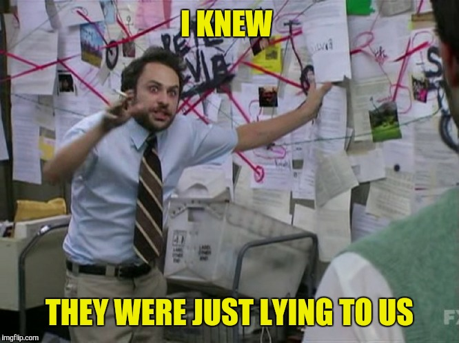 I KNEW THEY WERE JUST LYING TO US | made w/ Imgflip meme maker