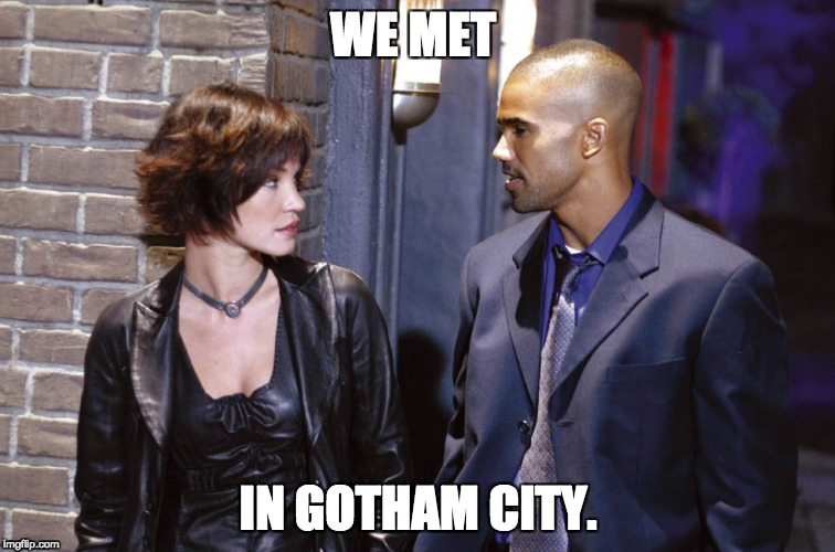 We met in Gotham City. | WE MET IN GOTHAM CITY. | image tagged in batman,helena kyle,birds of prey | made w/ Imgflip meme maker