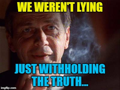 WE WEREN'T LYING JUST WITHHOLDING THE TRUTH... | made w/ Imgflip meme maker