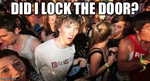 Sudden Clarity Clarence Meme | DID I LOCK THE DOOR? | image tagged in memes,sudden clarity clarence | made w/ Imgflip meme maker