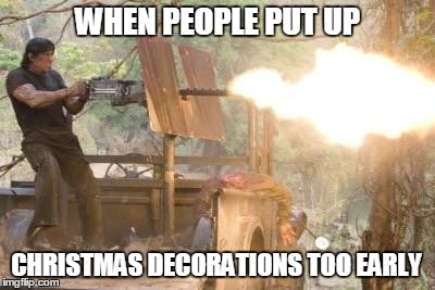 WHEN PEOPLE PUT UP CHRISTMAS DECORATIONS TOO EARLY | Image Tagged