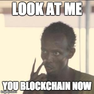 Look At Me Meme | LOOK AT ME YOU BLOCKCHAIN NOW | image tagged in memes,look at me | made w/ Imgflip meme maker