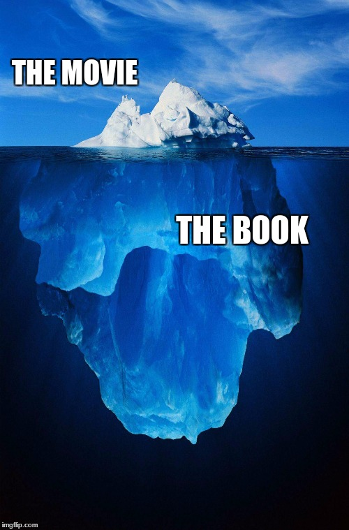 THE MOVIE THE BOOK | image tagged in iceberg | made w/ Imgflip meme maker