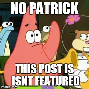 No Patrick Meme | NO PATRICK THIS POST IS ISNT FEATURED | image tagged in memes,no patrick | made w/ Imgflip meme maker