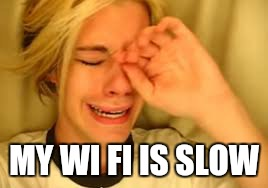 MY WI FI IS SLOW | made w/ Imgflip meme maker