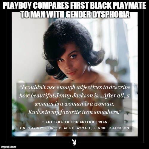 PLAYBOY COMPARES FIRST BLACK PLAYMATE TO MAN WITH GENDER DYSPHORIA | made w/ Imgflip meme maker