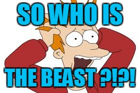 SO WHO IS THE BEAST ?!?! | made w/ Imgflip meme maker