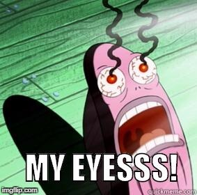 my eyes | image tagged in my eyes | made w/ Imgflip meme maker