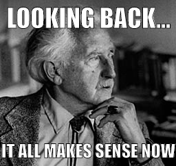 Erik Erikson development theory | LOOKING BACK... IT ALL MAKES SENSE NOW | image tagged in erik,erikson,erik erikson,human development,development | made w/ Imgflip meme maker