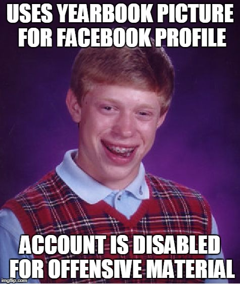 Bad Luck Brian Facebook Profile | USES YEARBOOK PICTURE FOR FACEBOOK PROFILE ACCOUNT IS DISABLED FOR OFFENSIVE MATERIAL | image tagged in memes,bad luck brian,facebook | made w/ Imgflip meme maker