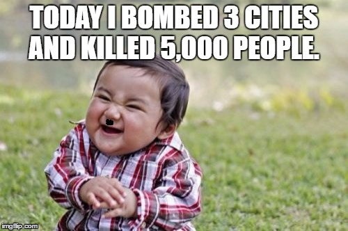 Hitler's son | TODAY I BOMBED 3 CITIES AND KILLED 5,000 PEOPLE. | image tagged in memes,evil toddler | made w/ Imgflip meme maker