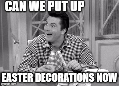 Jethro | CAN WE PUT UP EASTER DECORATIONS NOW | image tagged in jethro | made w/ Imgflip meme maker