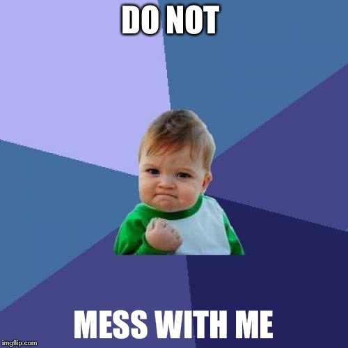 Success Kid Meme | DO NOT MESS WITH ME | image tagged in memes,success kid | made w/ Imgflip meme maker