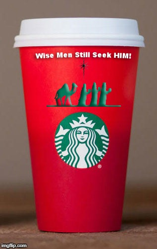 image tagged in christmas starbucks cup,red starbucks cup,controversial starbucks cup,christmas cup,wise men still seek him,starbucks red cup | made w/ Imgflip meme maker