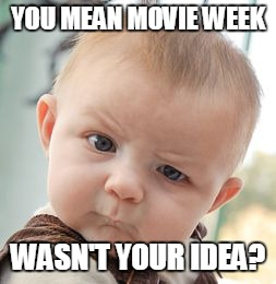 Skeptical Baby Meme | YOU MEAN MOVIE WEEK WASN'T YOUR IDEA? | image tagged in memes,skeptical baby | made w/ Imgflip meme maker