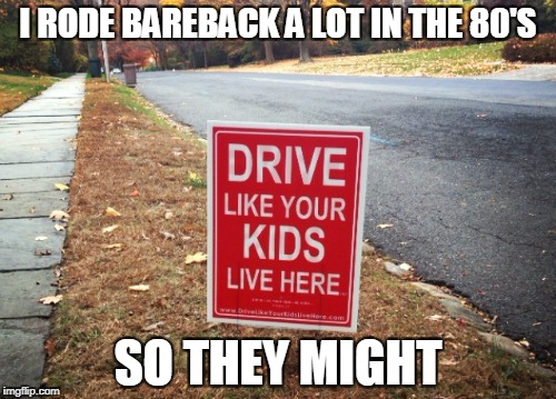 it was ok then | I RODE BAREBACK A LOT IN THE 80'S SO THEY MIGHT | image tagged in nsfw,warning sign,funny sign | made w/ Imgflip meme maker