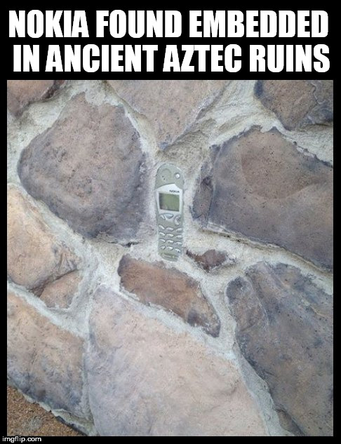 NOKIA FOUND EMBEDDED IN ANCIENT AZTEC RUINS | image tagged in nokia,cell phone,ancient,native american,native americans,pyramid | made w/ Imgflip meme maker