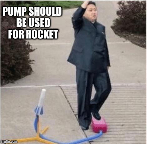 PUMP SHOULD BE USED FOR ROCKET | made w/ Imgflip meme maker