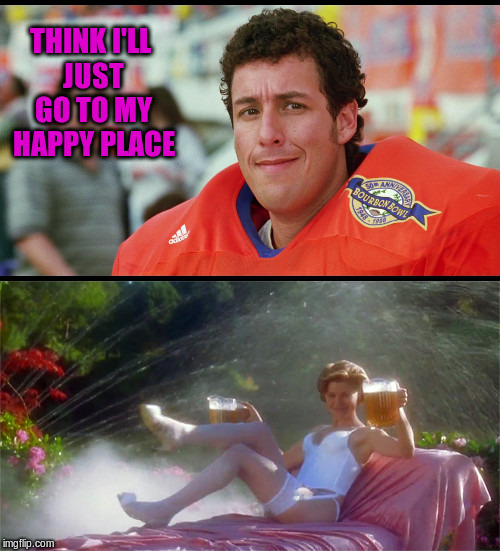 THINK I'LL JUST GO TO MY HAPPY PLACE | made w/ Imgflip meme maker