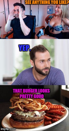 Guy | SEE ANYTHING YOU LIKE? THAT BURGER LOOKS PRETTY GOOD YEP. | image tagged in there's a guy | made w/ Imgflip meme maker