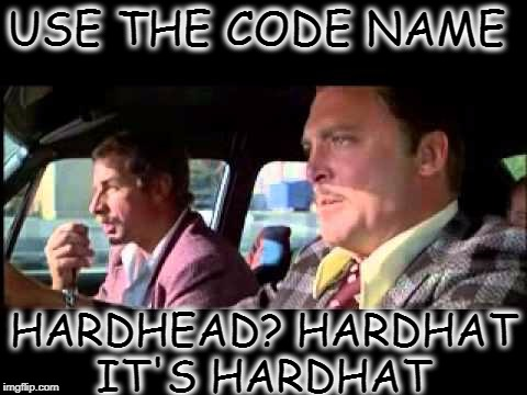 I use this code name at every opportunity  | USE THE CODE NAME HARDHEAD? HARDHAT IT'S HARDHAT | image tagged in cheech and chong,hardhat,movie week,movie quotes,memes,funny | made w/ Imgflip meme maker