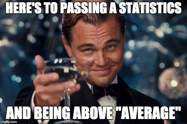 "Leonardo Dicaprio Cheers Meme | HERE'S TO PASSING A STATISTICS AND BEING ABOVE ""AVERAGE"" 