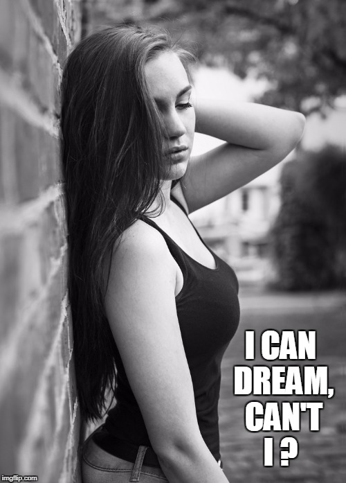 The Lucky Brick Wall | I CAN DREAM, CAN'T I ? | image tagged in vince vance,pretty girl,full lips,eyes closed,black undershirt,dreaming | made w/ Imgflip meme maker