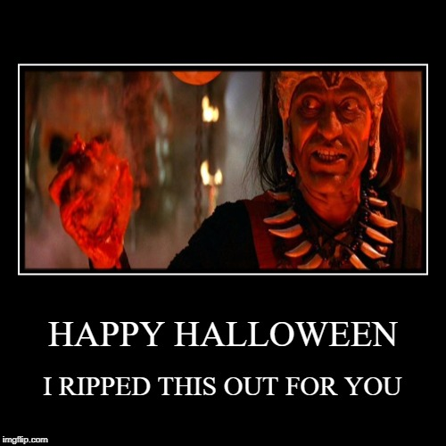 HAPPY HALLOWEEN | I RIPPED THIS OUT FOR YOU | image tagged in funny,demotivationals | made w/ Imgflip demotivational maker