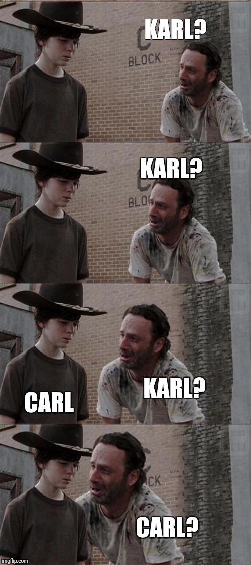 Rick and Carl Long Meme | KARL? KARL? KARL? CARL CARL? | image tagged in memes,rick and carl long | made w/ Imgflip meme maker