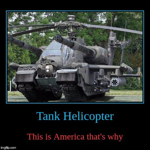 Why choose one or the other when you can have both | Tank Helicopter | This is America that's why | image tagged in funny,demotivationals,tank helicopter,tanks,attack helicopter,america | made w/ Imgflip demotivational maker