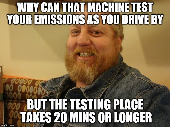 jay man | WHY CAN THAT MACHINE TEST YOUR EMISSIONS AS YOU DRIVE BY BUT THE TESTING PLACE TAKES 20 MINS OR LONGER | image tagged in jay man | made w/ Imgflip meme maker
