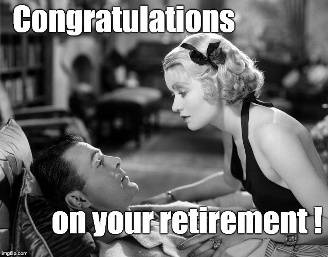 Congratulations on your retirement ! | made w/ Imgflip meme maker