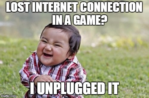 Evil Toddler Meme | LOST INTERNET CONNECTION      IN A GAME? I UNPLUGGED IT | image tagged in memes,evil toddler | made w/ Imgflip meme maker