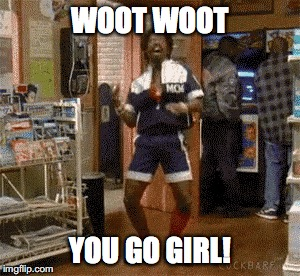 WOOT WOOT YOU GO GIRL! | made w/ Imgflip meme maker