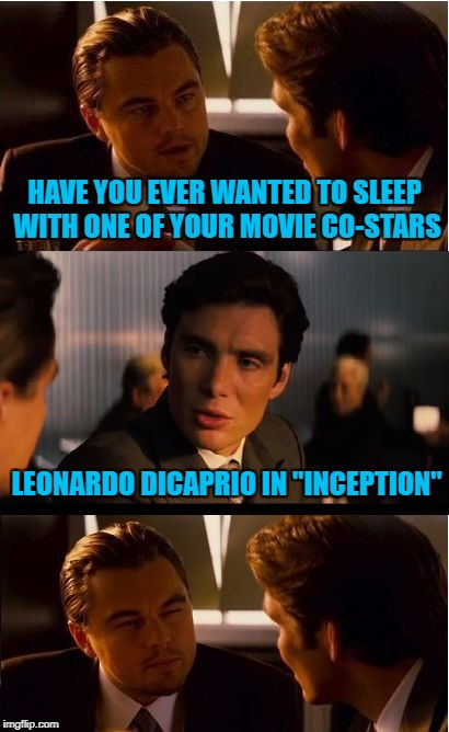"Movie Week Oct 22 - 29 (A SpursFanFromAround and haramisbae event) | HAVE YOU EVER WANTED TO SLEEP WITH ONE OF YOUR MOVIE CO-STARS LEONARDO DICAPRIO IN ""INCEPTION"" 
