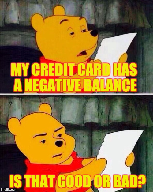 MY CREDIT CARD HAS A NEGATIVE BALANCE IS THAT GOOD OR BAD? | made w/ Imgflip meme maker