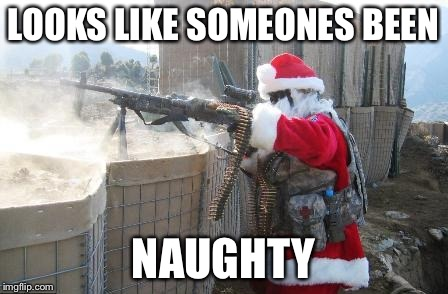 Hehe | LOOKS LIKE SOMEONES BEEN NAUGHTY | image tagged in memes,hohoho,mg42,santa,mwahahaha | made w/ Imgflip meme maker